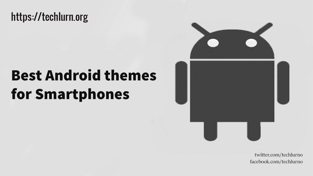 10+ Best Android Themes 2019 [Free Download].  TechLurn