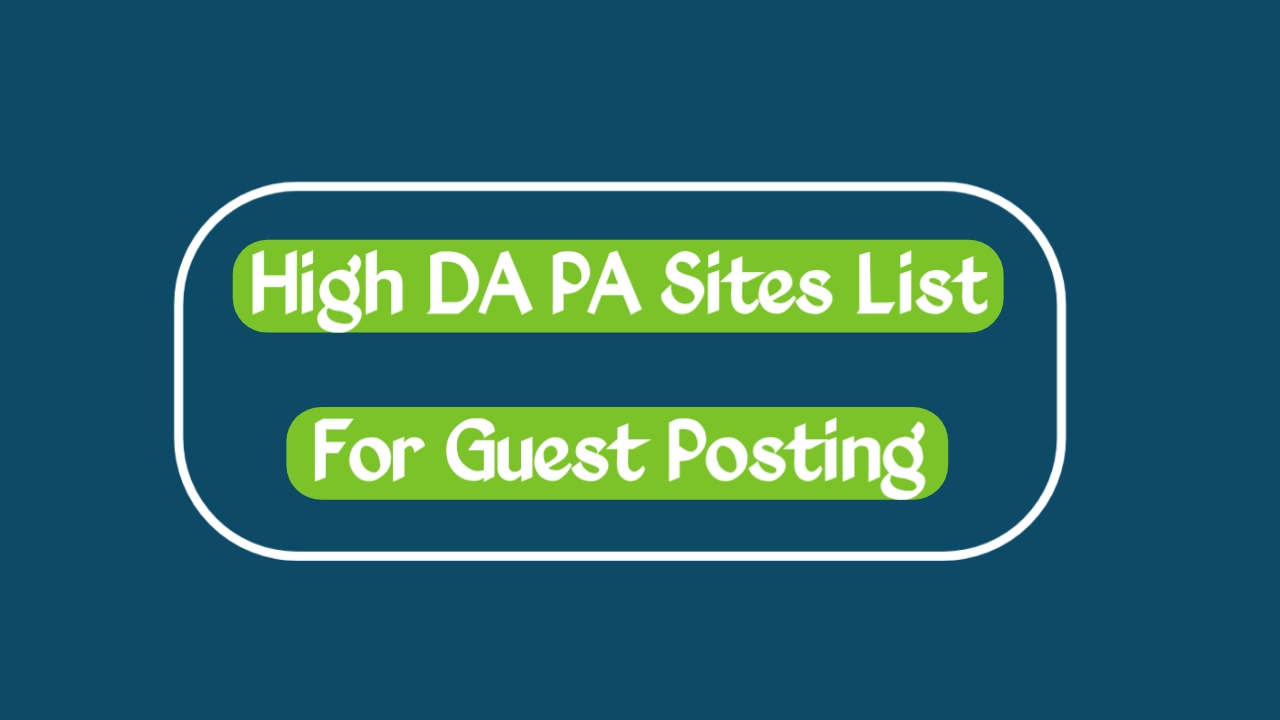 High DA PA Guest Posting Sites List, Guest Posting Sites List, High DA PA Site, instant approval guest posting sites