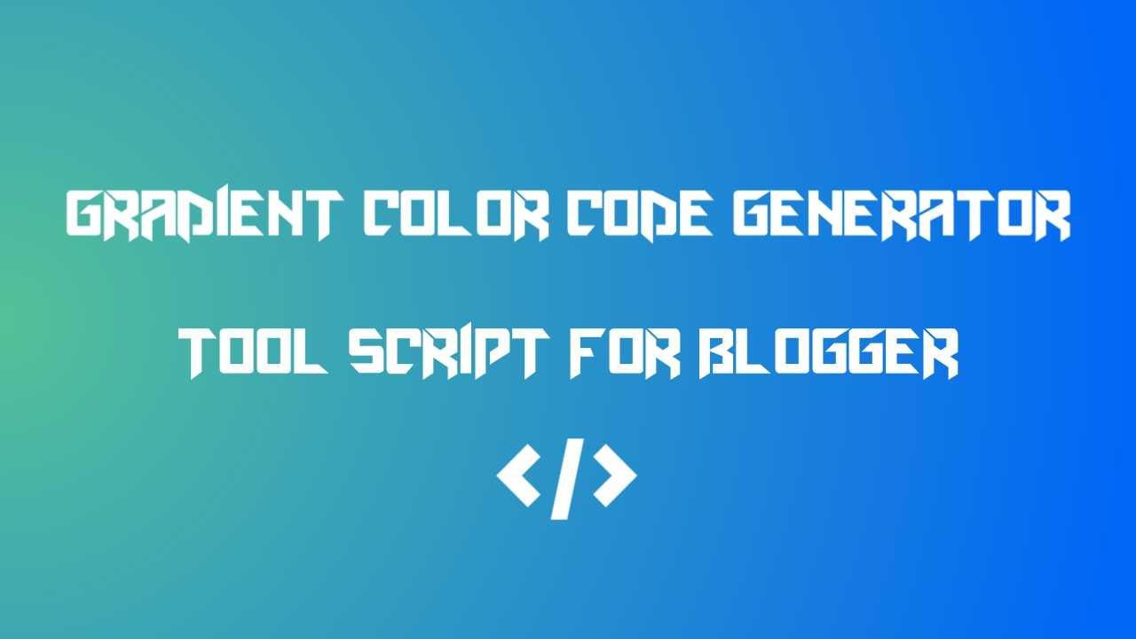 Gradient Color Code Generator Tool Script for Blogger Download