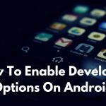 How To Enable Developer Options On Android