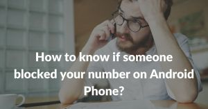 How to know if someone blocked your number on Android Phone