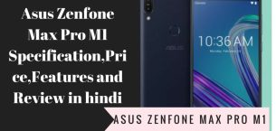 Asus Zenfone Max Pro M1 Specification,Price,Features and Review in hindi
