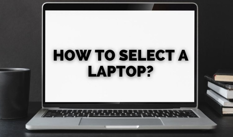 how to select a laptop