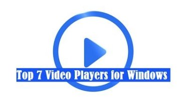 top 7 video players for windows