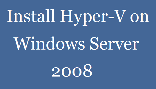 Install Hyper-V on Windows Server 2008