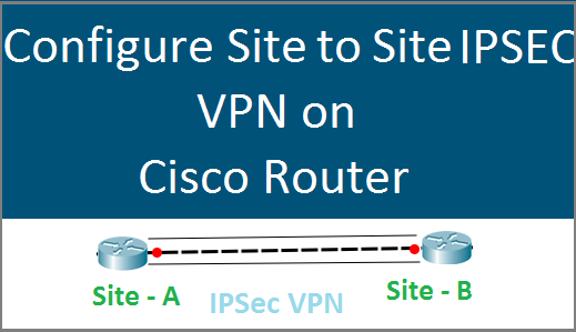 Configure Site to Site IPSEC VPN on CISCO Routers