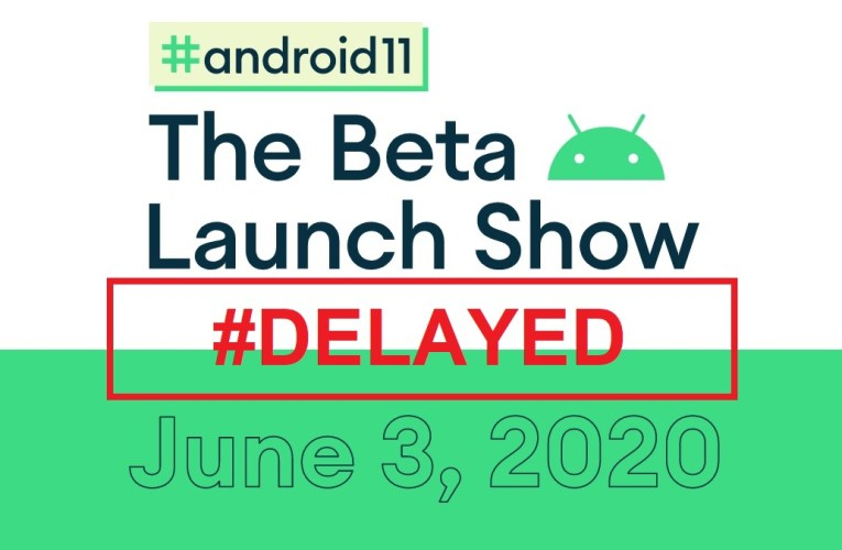 Google delays the Android 11 Beta Launch Show event planned for June 3