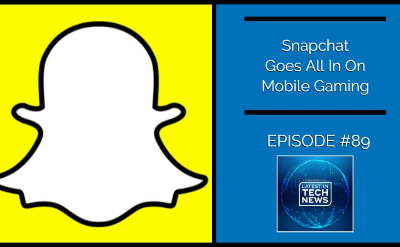 #89 Snapchat Goes All In On Mobile Gaming