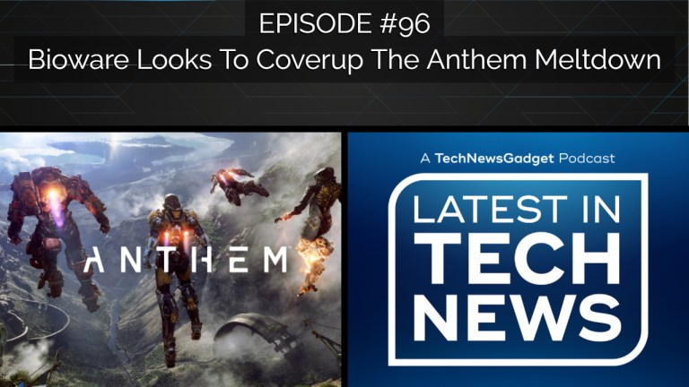 #96 BioWare Looks To Coverup The Anthem Meltdown