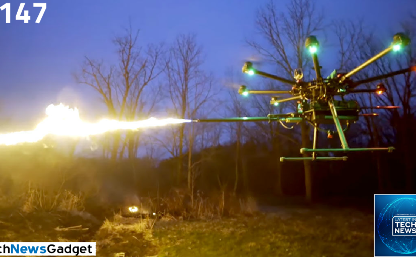 #147 So Flamethrower Drones Are A Thing Now