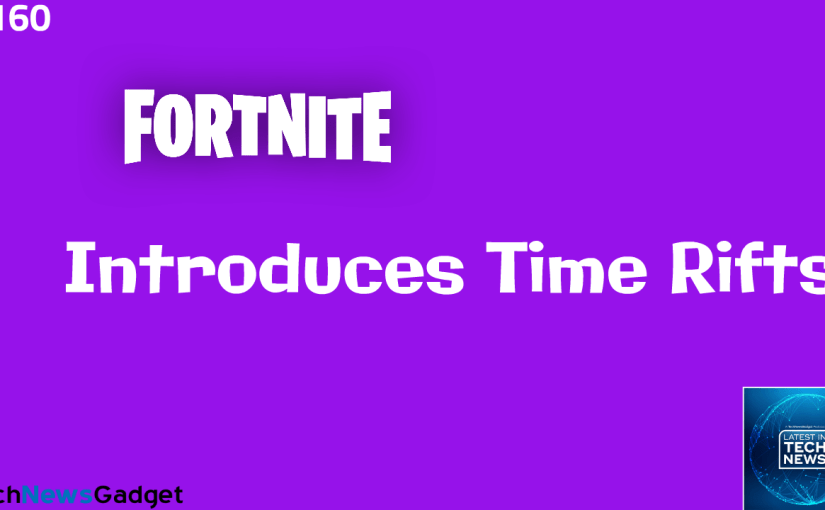 #160 Fortnite Activates Time Rifts