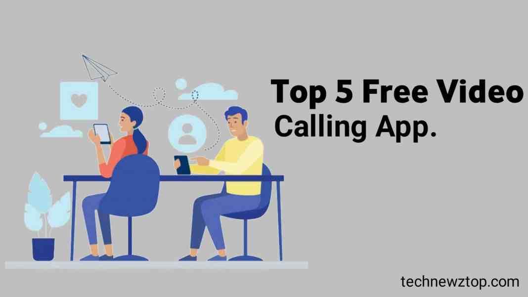 Top 5 Free Video Calling App