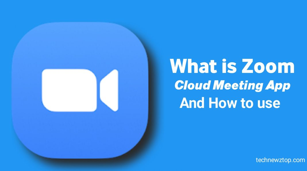 What is Zoom Cloud Meetings App And How to use .