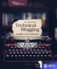 Technical Blogging (2nd Edition) is available in beta