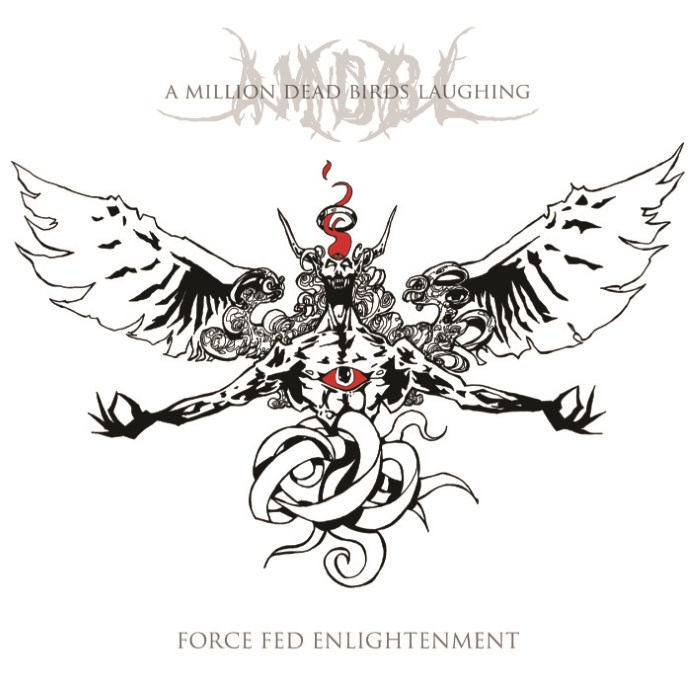 A Million Dead Birds Laughing — Force Fed Enlightenment