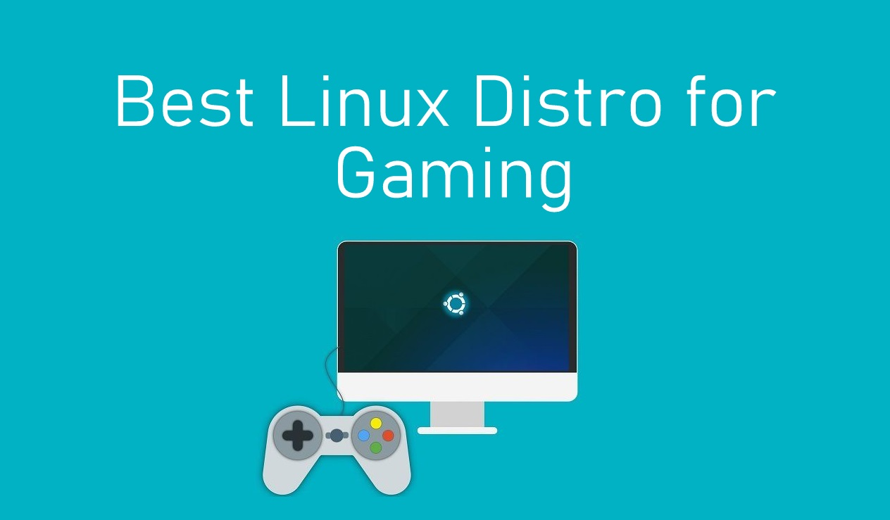 Best Linux Distro for Gaming 2021 [Performance and Programming]