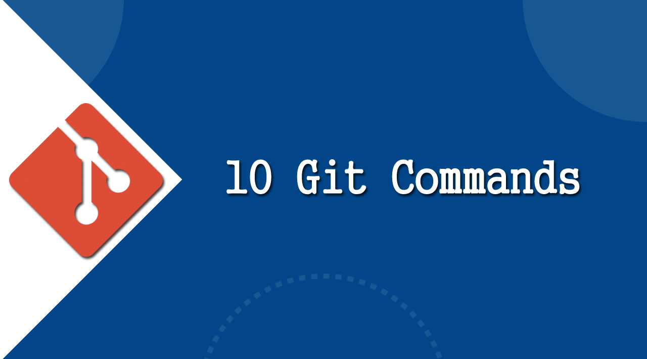 10 Most Usable Git Commands Every Developer Should Know