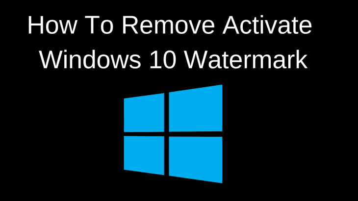 "How To Remove ""Activate Windows 10"" Watermark"