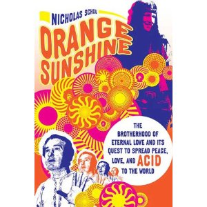 Orange Sunshine: The Brotherhood of Eternal Love and Its Quest to Spread Peace, Love, and Acid to the World Nicholas Schou