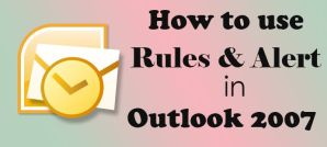 How to Use Rules and Alerts in Outlook 2007?