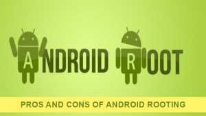 Pros and Cons of Android Rooting