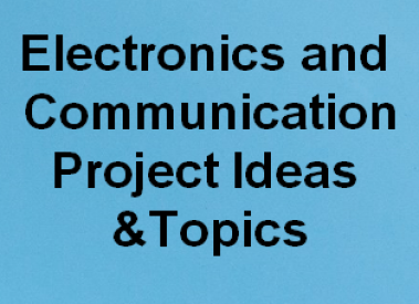 1000 Best Projects Ideas for Electronics and communication (ECE) Final Year Students