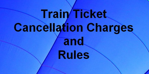 train ticket cancellation charges and rules