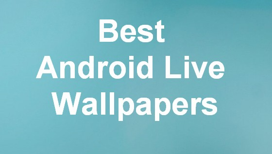 Top Best Live Wallpapers of Android for free download
