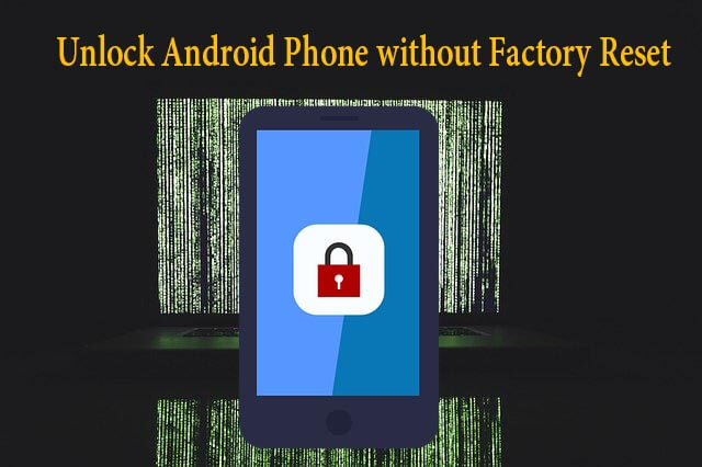 Unlock Android Phone without Factory Reset