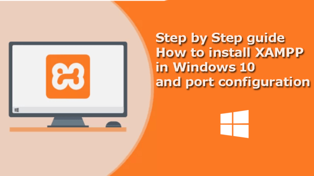 Step by Step guide How to install XAMPP in Windows 10 and port configuration