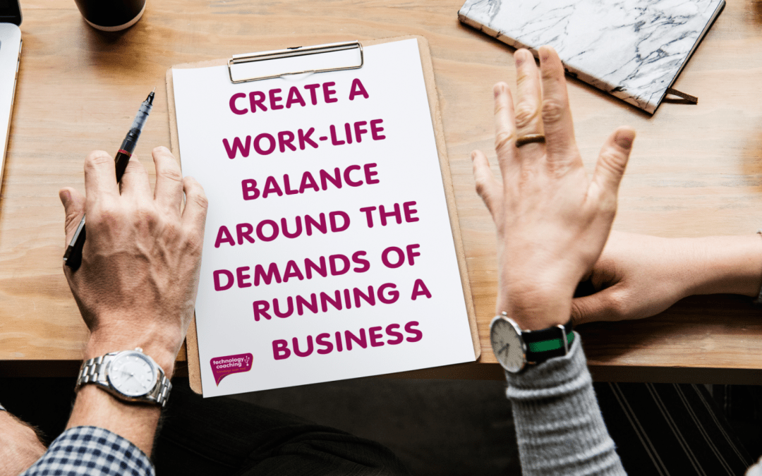 Creating a Work-Life Balance Around the Demands of Running a Business