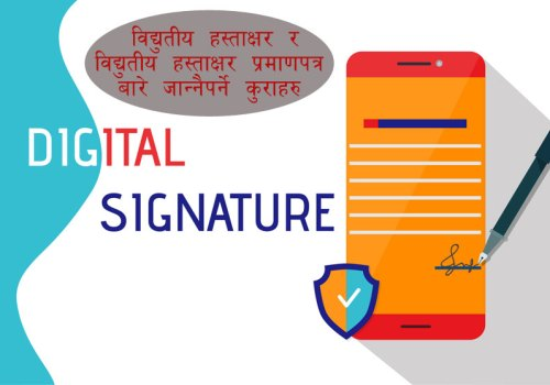 नेपालमा डिजिटल हस्ताक्षर र डिजिटल हस्ताक्षर प्रमाणपत्रको प्रयोग, थाहा पाउनुपर्ने विषयहरु