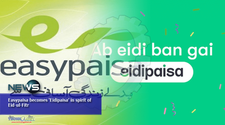 Easypaisa becomes 'Eidipaisa' in spirit of Eid-ul-Fitr
