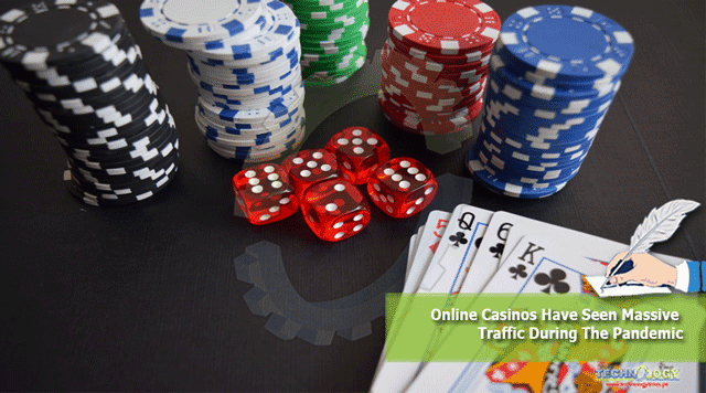 Online Casinos have seen massive traffic during the pandemic