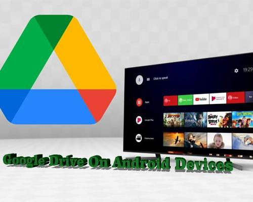 How To Install Google Drive On Android Devices easily