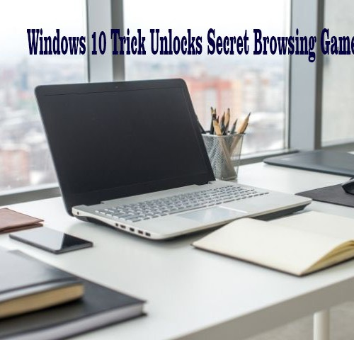 Windows 10 Trick Unlocks Secret Browsing Game