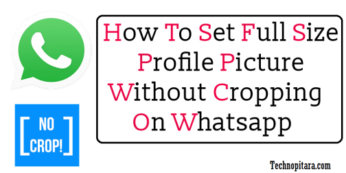 Full Tutorial] Set Full Size Profile Picture On Whatsapp Without