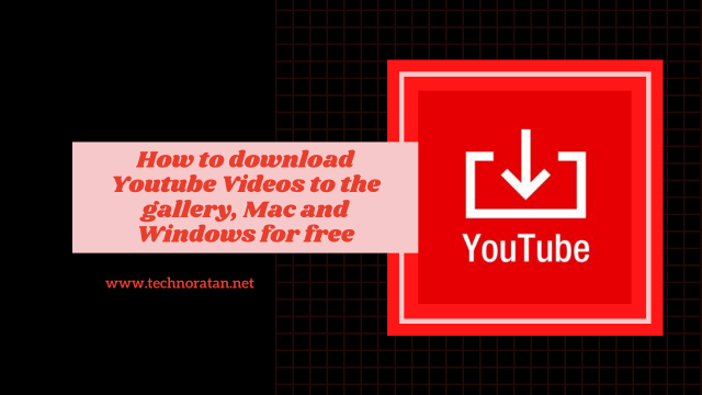 How to download Youtube Videos to the gallery, Mac and Windows for free