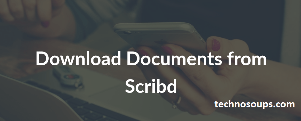 How to Download Documents from Scribd for free - Technosoups