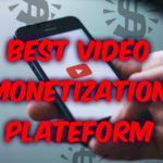 Best Video Monetization Platform To Get A Good Revenue : It's Not Only Youtube