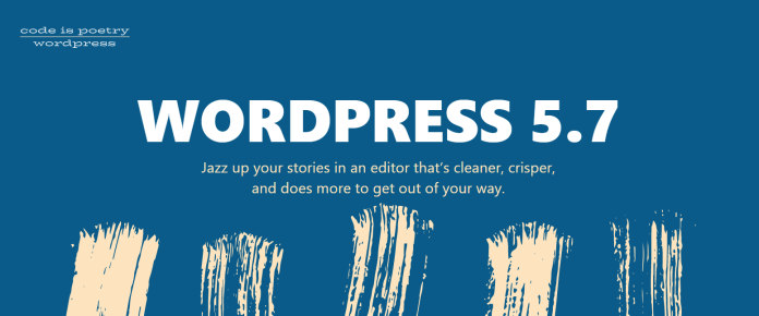 WordPress 5.7 is here: New features with Block Editor and major improvements
