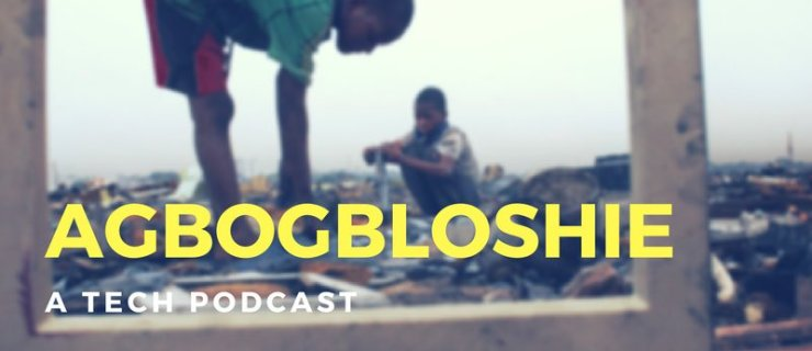 Agbogbloshie – A Tech Podcast: Episode 1