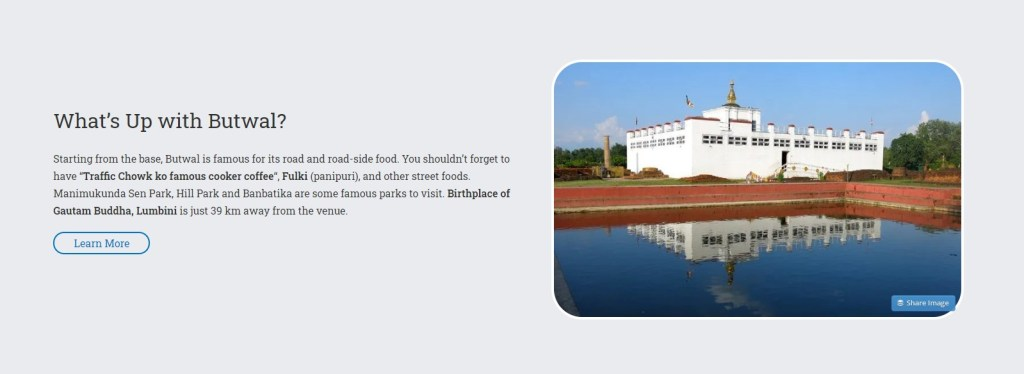 WCButwal - Birthplace of Gautam Buddha, Lumbini is just 39 km away from the venue.