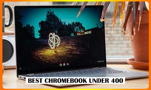 Best Chromebook Under 400