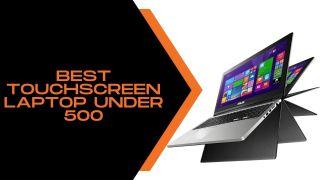 Best Touchscreen Laptop Under 500