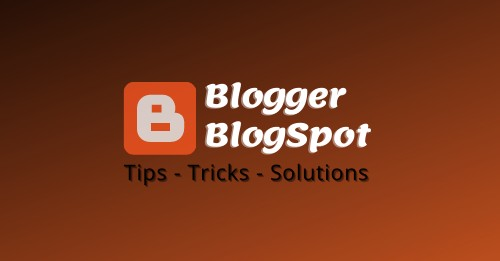 Blogger or BlogSpot Tips Tricks and Solutions