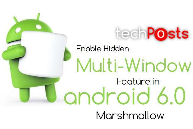 Enable Multi-Windows Feature in Android 6.0 Marshmallow -Techposts