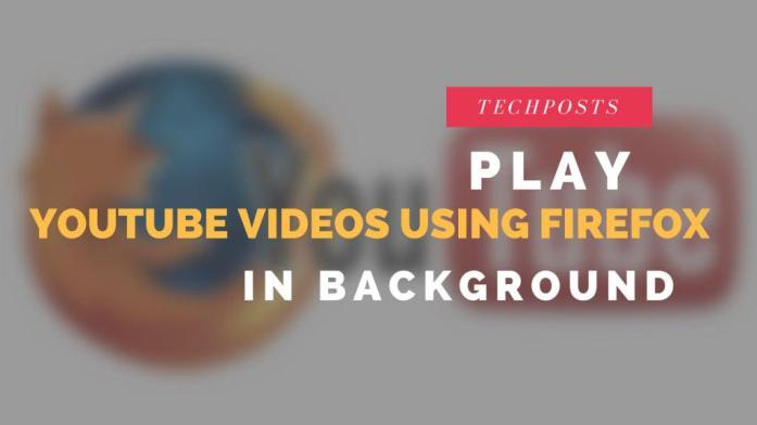 Play Youtube in Bcakground using Firefox Browser for Android