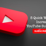 5 Quick Ways to Increase YouTube Subscribers