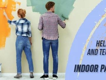 HELPFUL TIPS AND TECHNIQUES FOR INDOOR PAINTING